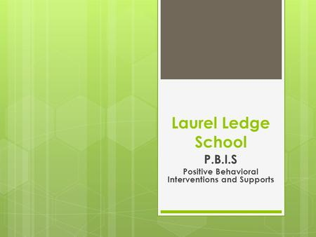 Laurel Ledge School P.B.I.S Positive Behavioral Interventions and Supports.