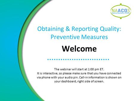Obtaining & Reporting Quality: Preventive Measures Welcome The webinar will start at 1:00 pm ET. It is interactive, so please make sure that you have connected.