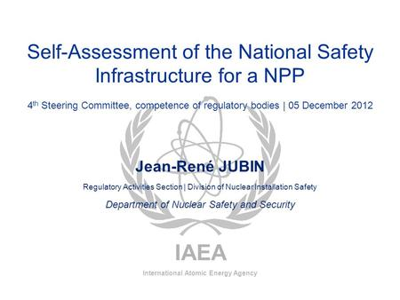 IAEA International Atomic Energy Agency Self-Assessment of the National Safety Infrastructure for a NPP 4 th Steering Committee, competence of regulatory.