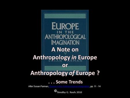 © Timothy G. Roufs 2010 After Susan Parman, Europe in the Anthropological Imagination, pp. 11 - 14Europe in the Anthropological Imagination.
