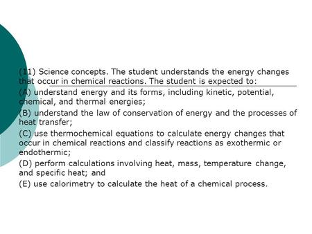 (11) Science concepts. The student understands the energy changes that occur in chemical reactions. The student is expected to: (A) understand energy and.