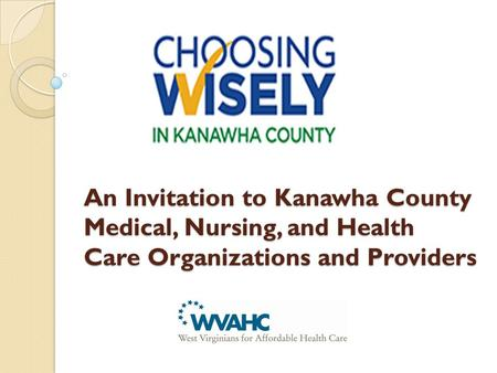 An Invitation to Kanawha County Medical, Nursing, and Health Care Organizations and Providers.