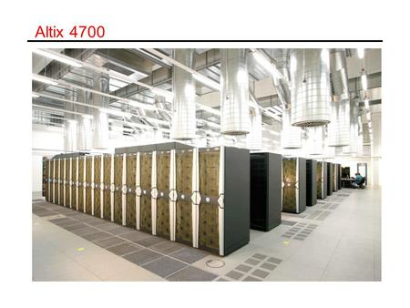 Altix 4700. ccNUMA Architecture Distributed Memory - Shared address space.