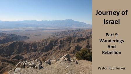Journey of Israel Part 9 Wanderings And Rebellion Pastor Rob Tucker.