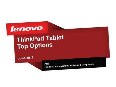 ThinkPad Tablet Top Options June 2011 ANZ Product Management, Software & Peripherals.