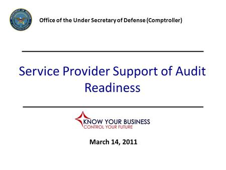Service Provider Support of Audit Readiness Office of the Under Secretary of Defense (Comptroller) March 14, 2011.