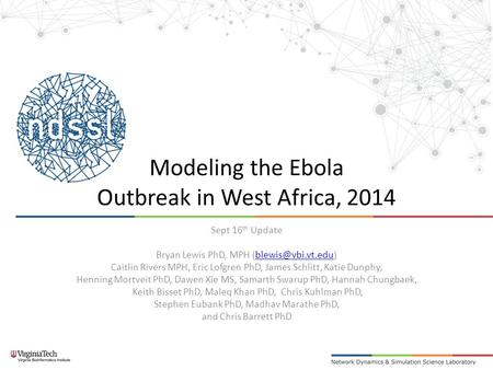 Modeling the Ebola Outbreak in West Africa, 2014 Sept 16 th Update Bryan Lewis PhD, MPH Caitlin Rivers MPH, Eric Lofgren.