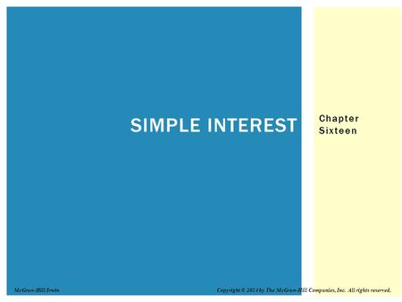 Chapter Sixteen SIMPLE INTEREST Copyright © 2014 by The McGraw-Hill Companies, Inc. All rights reserved.McGraw-Hill/Irwin.