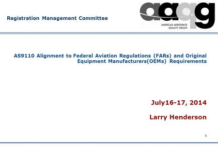 Company Confidential Registration Management Committee 1 AS9110 Alignment to Federal Aviation Regulations (FARs) and Original Equipment Manufacturers(OEMs)