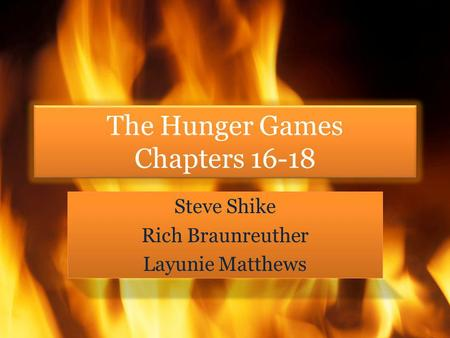 The Hunger Games Chapters 16-18 Steve Shike Rich Braunreuther Layunie Matthews Steve Shike Rich Braunreuther Layunie Matthews.