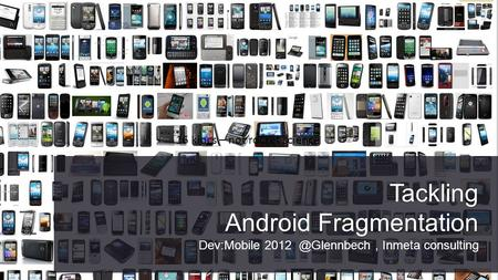 Tackling Android Fragmentation Dev:Mobile Inmeta consulting 16 klocs – not rocket science.