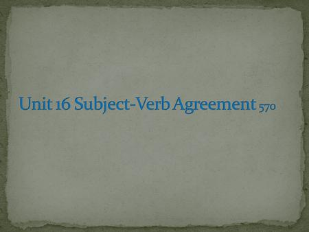A verb must agree with its subject in number (singular/plural) and person. A singular subject takes a singular verb. A plural subject takes a plural.