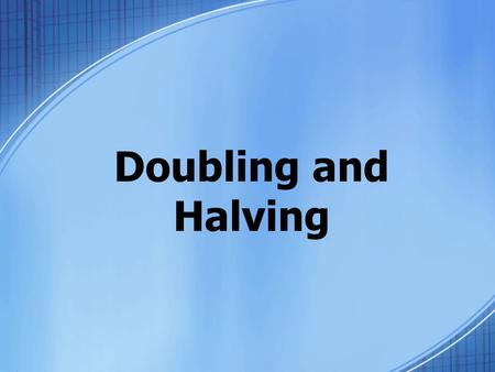 Doubling and Halving. CATEGORY 1 Doubling and Halving with basic facts.
