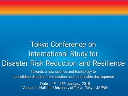 Date: 14 th – 16 th, January, 2015 Venue: Ito Hall, the University of Tokyo, Tokyo, JAPAN.