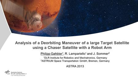 Analysis of a Deorbiting Maneuver of a large Target Satellite using a Chaser Satellite with a Robot Arm Philipp Gahbler 1, R. Lampariello 1 and J. Sommer.