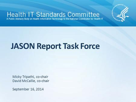JASON Report Task Force September 16, 2014 Micky Tripathi, co-chair David McCallie, co-chair.