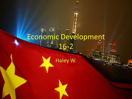Economic Development 16-2 Haley W.. Lesson Questions 1.What obstacles stood in the way of the modernization of China? 2.What were the Great Leap Forward.