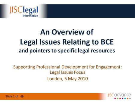 Slide 1 of 16 An Overview of Legal Issues Relating to BCE and pointers to specific legal resources Supporting Professional Development for Engagement: