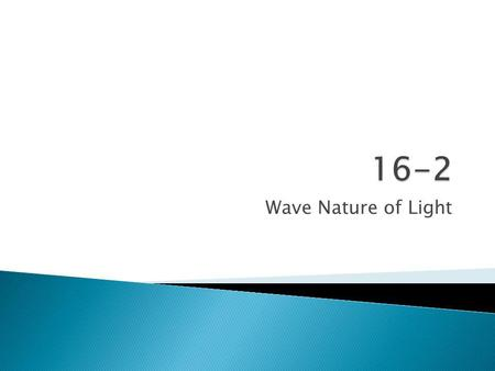 Wave Nature of Light.  1. What property of light determines the color?  2. T F The color white is the presence of all colors?  3. What are the 3 primary.