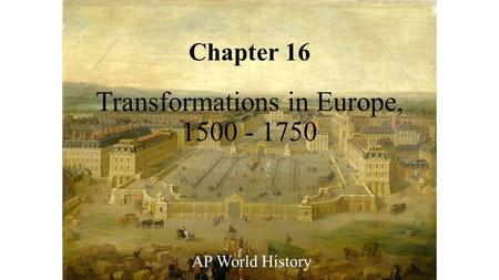 chapter 16 transformations in europe 1500 1750 Chapter 16: transformations in europe, 1500-1750 1 file(s chapter 19: between europe and china, 1500-1750 1 file(s) chapter 20: east asia in global perspective 1 file(s) chapter 21: the early industrial revolution , 1760 copyright © 2018 southaven high school.