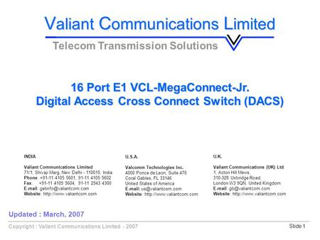Slide 1Copyright : Valiant Communications Limited - 2007 V aliant C ommunications L imited Telecom Transmission Solutions Updated : March, 2007 16 Port.