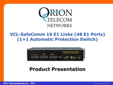 Slide 1 Orion Telecom Networks Inc. - 2010Slide 1 VCL-SafeComm 16 E1 Links (48 E1 Ports) xcvcxv Updated: Aug, 2012Orion Telecom Networks Inc. - 2012 VCL-SafeComm.
