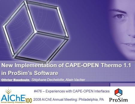 New Implementation of CAPE-OPEN Thermo 1.1 in ProSim's Software #476 – Experiences with CAPE-OPEN Interfaces 2008 AIChE Annual Meeting: Philadelphia, PA.
