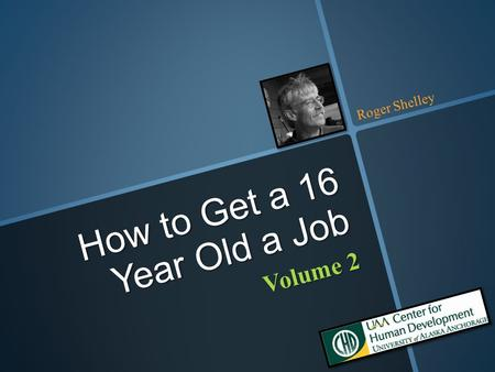 Volume 2 How to Get a 16 Year Old a Job Roger Shelley.