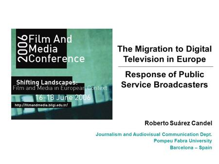 The Migration to Digital Television in Europe Response of Public Service Broadcasters Roberto Suárez Candel Journalism and Audiovisual Communication Dept.