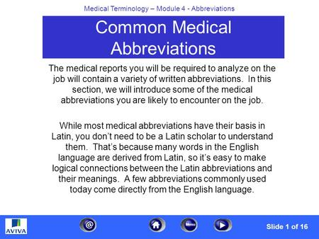 Menu Medical Terminology – Module 4 - Abbreviations Common Medical Abbreviations The medical reports you will be required to analyze on the job will contain.