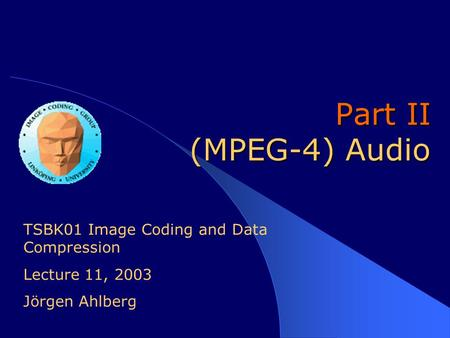 Part II (MPEG-4) Audio TSBK01 Image Coding and Data Compression Lecture 11, 2003 Jörgen Ahlberg.