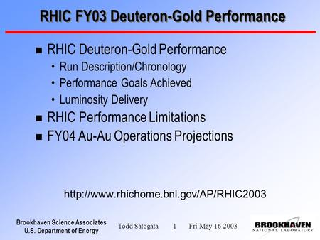 Brookhaven Science Associates U.S. Department of Energy Todd Satogata 1 Fri May 16 2003 RHIC FY03 Deuteron-Gold Performance n RHIC Deuteron-Gold Performance.