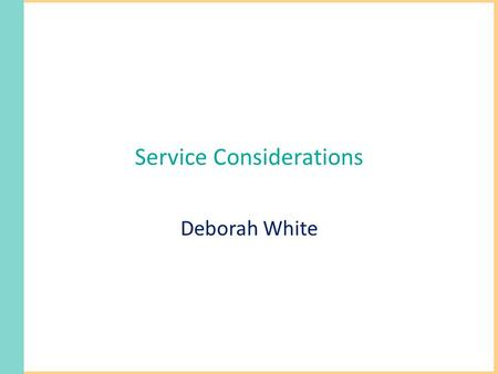 Service Considerations Deborah White. Outline Dental Attendance Service use Treatments received Relationship with dental practice.