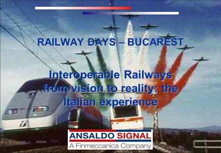 Interoperable Railways from vision to reality: the Italian experience RAILWAY DAYS – BUCAREST.