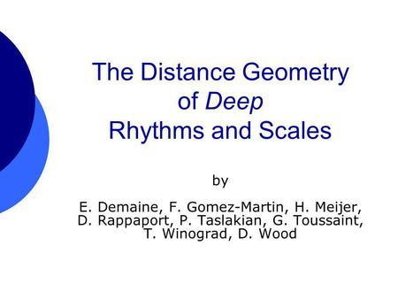 The Distance Geometry of Deep Rhythms and Scales by E. Demaine, F. Gomez-Martin, H. Meijer, D. Rappaport, P. Taslakian, G. Toussaint, T. Winograd, D. Wood.