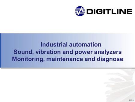 DP511 Industrial automation Sound, vibration and power analyzers Monitoring, maintenance and diagnose.