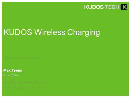 KUDOS Wireless Charging Max Tseng  June, 2014.