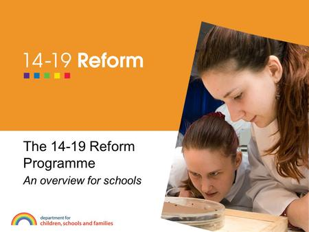 The 14-19 Reform Programme An overview for schools.