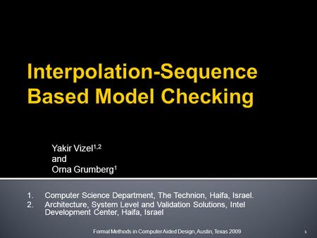 Yakir Vizel 1,2 and Orna Grumberg 1 1.Computer Science Department, The Technion, Haifa, Israel. 2.Architecture, System Level and Validation Solutions,