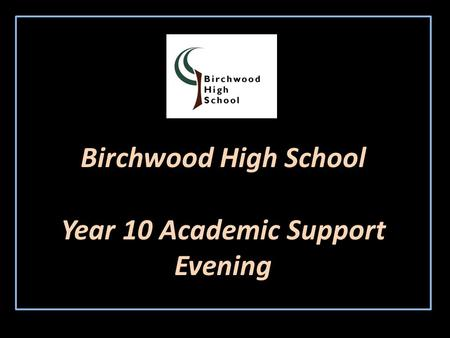 Birchwood High School Year 10 Academic Support Evening.