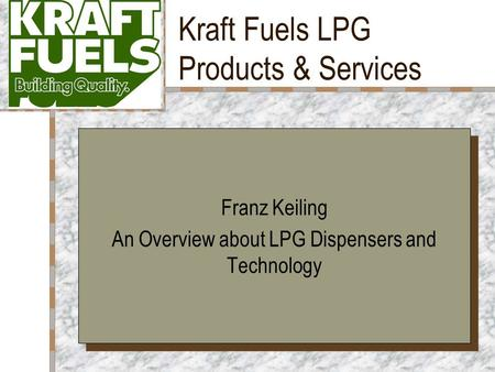 1 Kraft Fuels LPG Products & Services Your Logo Here Franz Keiling An Overview about LPG Dispensers and Technology Franz Keiling An Overview about LPG.
