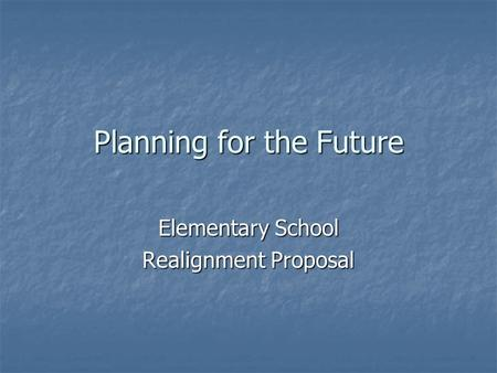 Planning for the Future Elementary School Realignment Proposal.