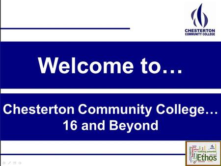 Chesterton Community College… 16 and Beyond Welcome to…