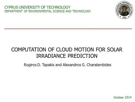 CYPRUS UNIVERSITY OF TECHNOLOGY DEPARTMENT OF ENVIRONMENTAL SCIENCE AND TECHNOLOGY Rogiros D. Tapakis and Alexandros G. Charalambides COMPUTATION OF CLOUD.
