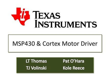 MSP430 & Cortex Motor Driver. Outline Background Information – DRV8824 – MSP430 – Stellaris (Cortex M3) – Software Proposed Solution Budget – Fabrication.
