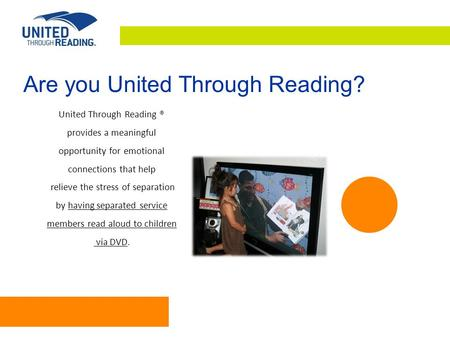 Are you United Through Reading? United Through Reading ® provides a meaningful opportunity for emotional connections that help relieve the stress of separation.