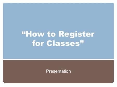 """How to Register for Classes"" Presentation. AGENDA 1. Locating Course Schedule 2. Class Selection 3. Register in GENYSIS 4. Enrollment Status 5. Class."