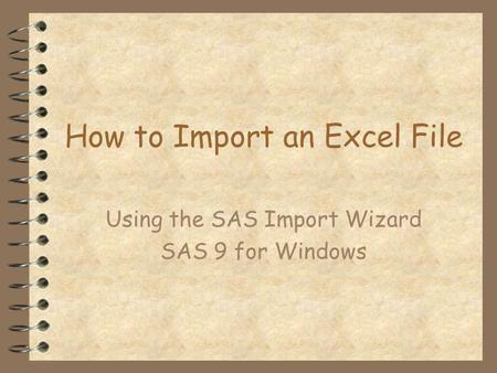How to Import an Excel File Using the SAS Import Wizard SAS 9 for Windows.