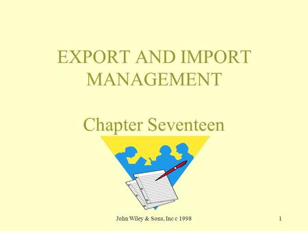 John Wiley & Sons, Inc c 19981 EXPORT AND IMPORT MANAGEMENT Chapter Seventeen.