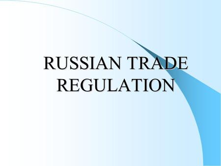 RUSSIAN TRADE REGULATION. The major Ministries of the Russian Federation which support import/export transactions are:  The Ministry for Economic Development.